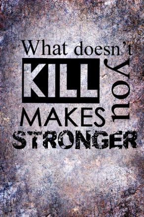 what-doesnt-kill-you-quote